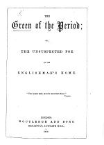 The Green of the Period; Or, the Unsuspected Foe on the Englishman's Home