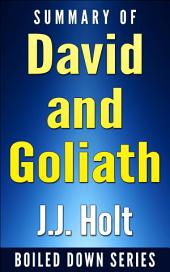David and Goliath: Underdogs, Misfits, And The Art of Battling Giants by Malcolm Gladwell… Summarized