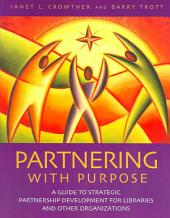 Partnering with Purpose: A Guide to Strategic Partnership Development for Libraries and Other Organizations
