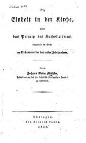 Die Einheit in der Kirche: oder, Das Princip des Katholicismus, dargestellt im Geiste der Kirchenväter der drei ersten Jahrhunderte