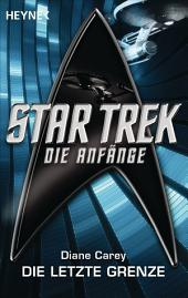 Star Trek - Die Anfänge: Die letzte Grenze: Roman