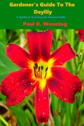 Gardener's Guide to the Daylily: A Guide to Growing the Hemerocallis