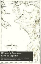 Historia del combate naval de Lepanto, y juicio de la importancia y consecuencias de aquel suceso: obra premiada por la real acad. de la historia