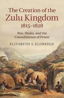 The Creation of the Zulu Kingdom  1815   1828 PDF
