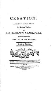 The Poetical Works of Sir R. Blackmore: Containing Creation; a Philosophical Poem in Seven Books
