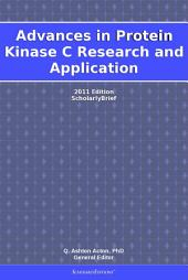 Advances in Protein Kinase C Research and Application: 2011 Edition: ScholarlyBrief