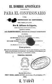 El Hombre apostólico instruido para el confesionario, ó sea, Práctica é instruccion de confesores: obra escrita en latín