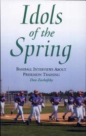 Idols of the Spring: Baseball Interviews About Preseason Training