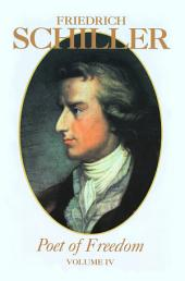 Friedrich Schiller Poet of Freedom Volume 4