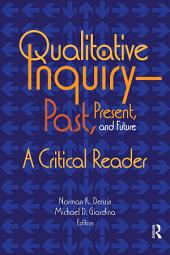 Qualitative Inquiry—Past, Present, and Future: A Critical Reader