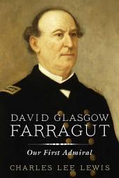 David Glasgow Farragut: Our First Admiral