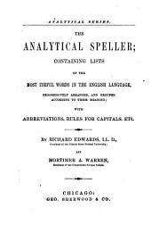 The Analytical Speller: Containing Lists of the Most Useful Words in the English Language, Progressively Arranged and Grouped According to Their Meaning, with Abbreviations, Rules for Capitals, Etc
