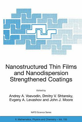 Nanostructured Thin Films and Nanodispersion Strengthened Coatings