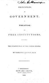 Principles of Government; a Treatise on Free Institutions: Including the Constitution of the United States