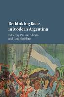 Rethinking Race in Modern Argentina PDF