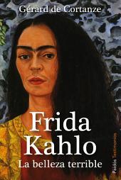 Frida Kahlo: La belleza terrible