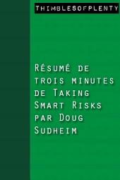 Résumé de 3 minutes du livre Taking Smart Risks de Doug Sundheim