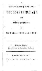 Johann Friedrich Reichardt's vertraute Briefe aus Paris geschrieben in den Jahren 1802- 1803: Band 3