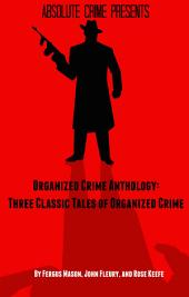 Organized Crime Anthology: Three Classic Tales of Organized Crime