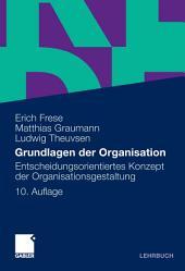 Grundlagen der Organisation: Entscheidungsorientiertes Konzept der Organisationsgestaltung, Ausgabe 10