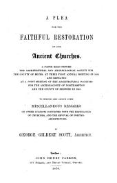A Plea for the Faithful Restoration of Our Ancient Churches: A Paper Read Before the Architectural and Archæological Society for the County of Bucks, at Their First Annual Meeting in 1848 ... To which are Added Some Miscellaneous Remarks on Other Subjects Connected with the Restoration of Churches, and the Revival of Pointed Architecture