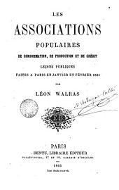 Les associations populaires de consommation, de production et de crédit: leçons publiques faites à Paris en janvier et février 1865