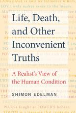 Life  Death  and Other Inconvenient Truths PDF