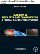 Handbook of Fiber Optic Data Communication: Case Study. Energy Efficient Networking for Data Centers, Edition 4