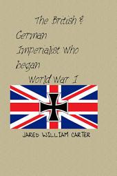 The British & German Imperialists: Who Began World War I