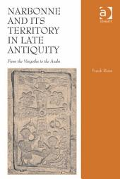Narbonne and its Territory in Late Antiquity: From the Visigoths to the Arabs