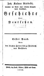 Geschichte der Deutschen: Von den ältesten Zeiten bis zu Friedrich den Rothbart, Band 1