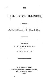The History of Illinois: From Its Earliest Settlement to the Present Time