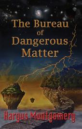 The Bureau of Dangerous Matter