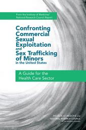 Confronting Commercial Sexual Exploitation and Sex Trafficking of Minors in the United States: A Guide for the Health Care Sector