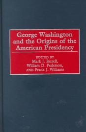 George Washington And The Origins Of The American Presidency
