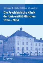 Die Psychiatrische Klinik der Universität München 1904 - 2004