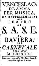 Venceslao: Dramma Per Musica, Da Rappresentarsi Nel Teatro Di S.A.S.E. Di Baviera. Nel Carnevale Dell'Anno MDCCXXXI