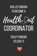 Skilled Enough to Become a Health Unit Coordinator  Crazy Enough to Love It PDF