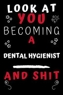Look at You Becoming a Dental Hygienist and Shit!