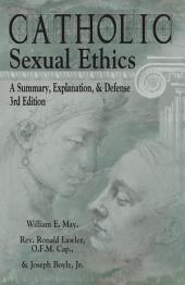 Catholic Sexual Ethics: A Summary, Explanation, & Defense, 3rd Edition
