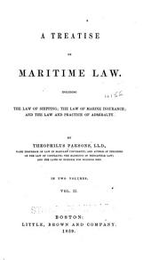 A treatise on maritime law: Including the law of shipping; the law of marine insurance; and the law and practice of admiralty, Volume 2