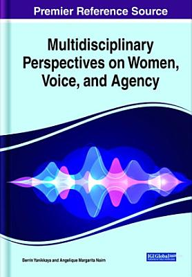 Multidisciplinary Perspectives on Women  Voice  and Agency PDF