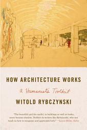 How Architecture Works: A Humanist's Toolkit