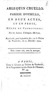 Arlequin cruello, parodie d'Othello: en deux actes, et en prose, mêlée de vaudevilles