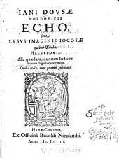 Jani Dousae Nordovicis Echo: sive lusus imaginis iocosae quibus titulus Halcedonia : Alia quaedam, quorum indicem sequens pagino repraesentabit