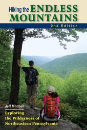 Hiking the Endless Mountains: Exploring the Wilderness of Northeastern Pennsylvania, Edition 2