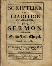 Scripture and Tradition Compared: In a Sermon Preached at Guild-Hall Chapel, Novemb. 27, 1687
