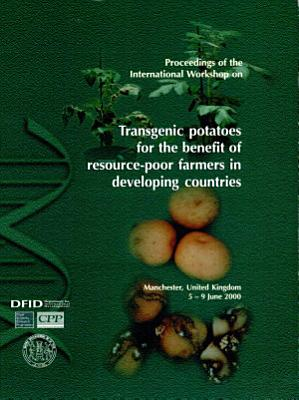 Transgenic Potatoes for the Benefit of Resource-poor Farmers in Developing Countries