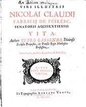 Viri Illustris Nicolai Fabricii Claudii de Peiresc, ... vita