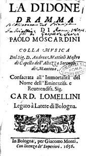 La Didone dramma di Paolo Moscardini colla musica del sig. D. Andrea Mattioli ... Consacrata all'immortalità del ... card. Lomellini ..